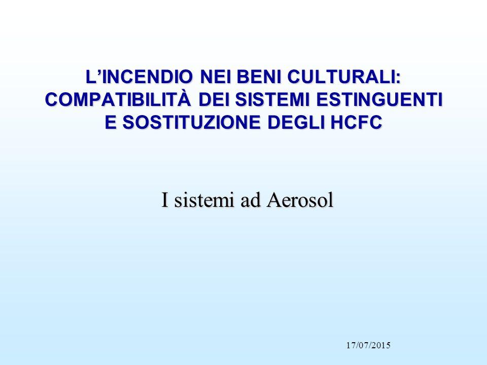 L'INCENDIO NEI BENI CULTURALI: COMPATIBILITÀ DEI SISTEMI ESTINGUENTI E SOSTITUZIONE DEGLI HCFC I sistemi ad Aerosol 17/07/2015