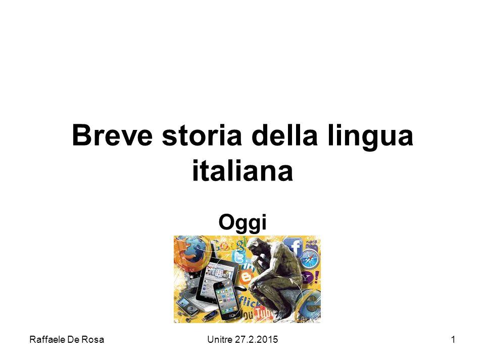 Raffaele De RosaUnitre 27.2.20151 Breve storia della lingua italiana Oggi