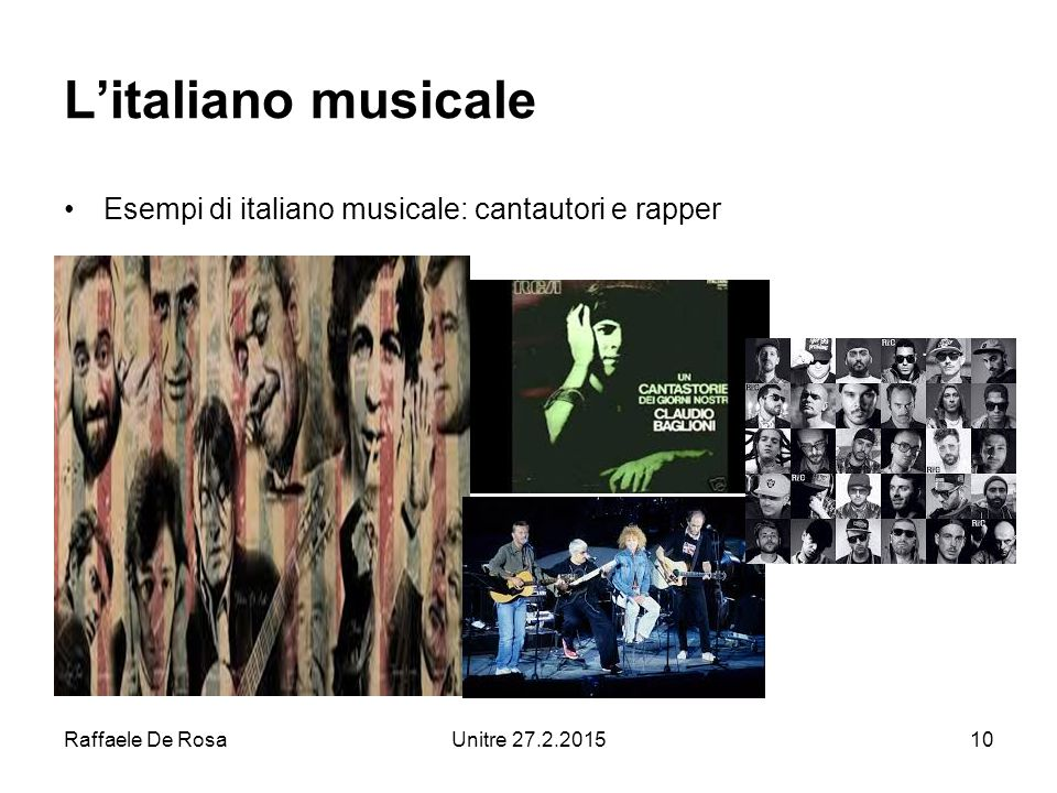 Raffaele De RosaUnitre 27.2.201510 L'italiano musicale Esempi di italiano musicale: cantautori e rapper