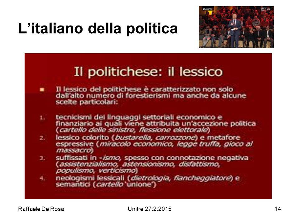 Raffaele De RosaUnitre 27.2.201514 L'italiano della politica