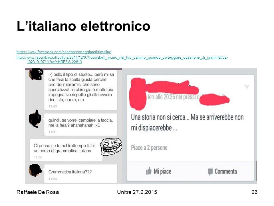 Raffaele De RosaUnitre 27.2.201526 L'italiano elettronico https://www.facebook.com/scartarecorteggiatori/timeline http://www.repubblica.it/cultura/2014/12/07/foto/starti_vicino_nel_tuo_camino_quando_corteggiare_questione_di_grammatica- 102319197/1/ ref=HRESS-22#13
