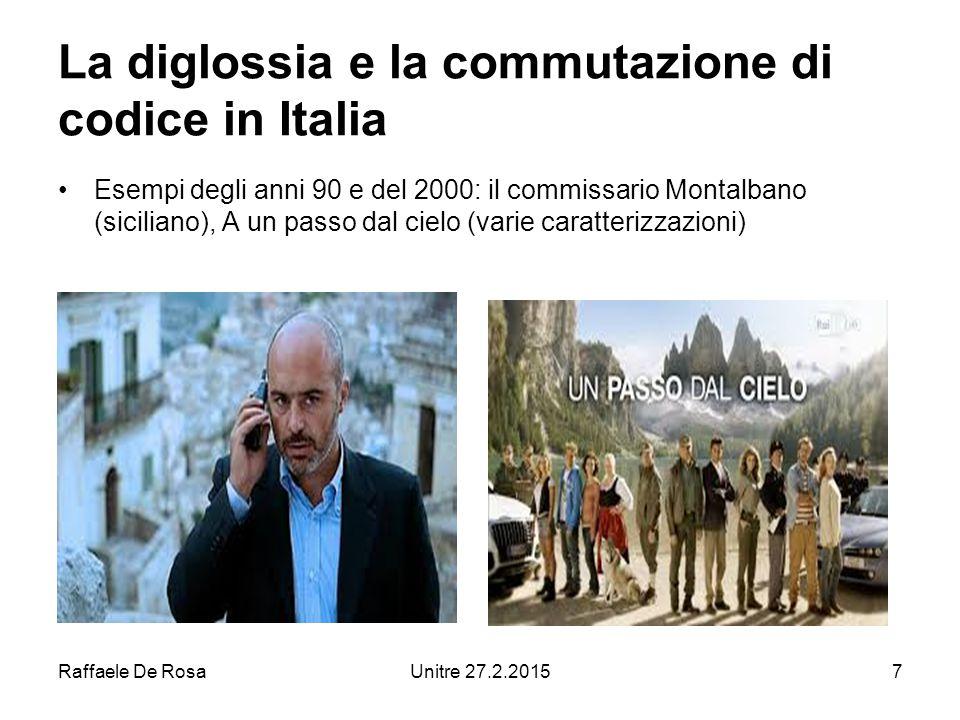 Raffaele De RosaUnitre 27.2.20157 La diglossia e la commutazione di codice in Italia Esempi degli anni 90 e del 2000: il commissario Montalbano (siciliano), A un passo dal cielo (varie caratterizzazioni)