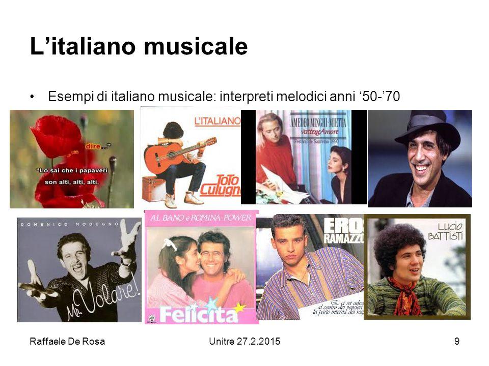 Raffaele De RosaUnitre 27.2.20159 L'italiano musicale Esempi di italiano musicale: interpreti melodici anni '50-'70
