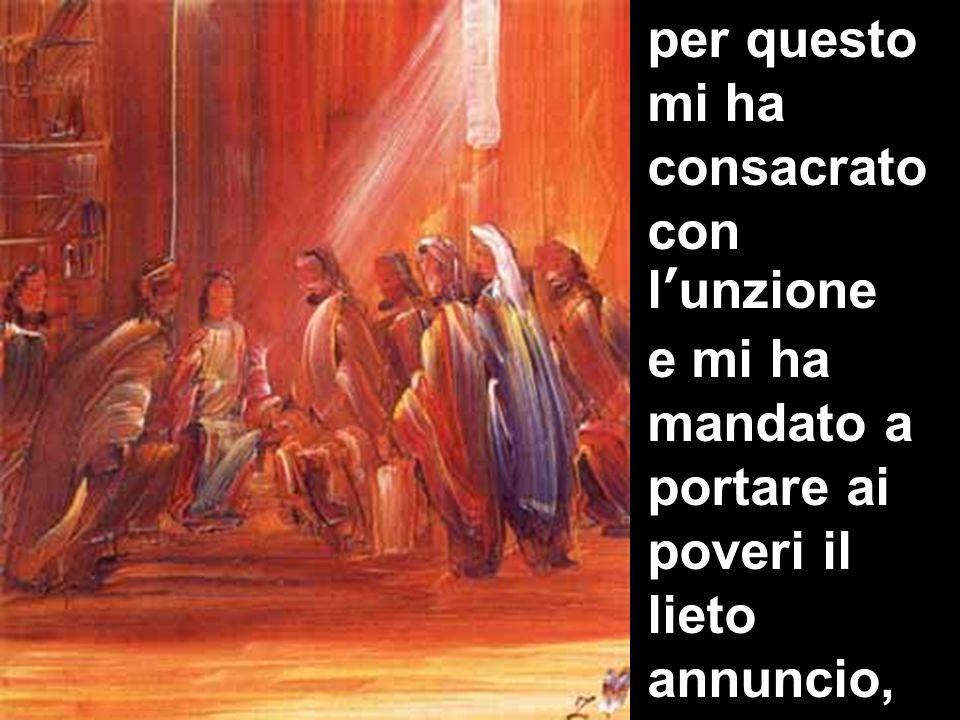 Matteo 3,1-12 per questo mi ha consacrato con l'unzione e mi ha mandato a portare ai poveri il lieto annuncio,