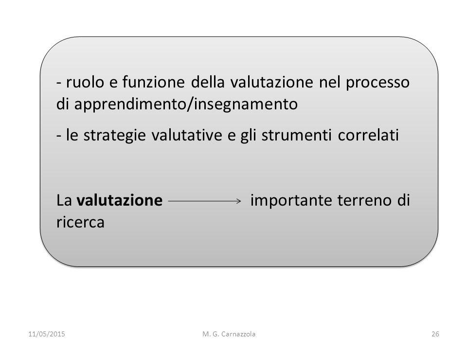 - ruolo e funzione della valutazione nel processo di apprendimento/insegnamento - le strategie valutative e gli strumenti correlati La valutazione imp
