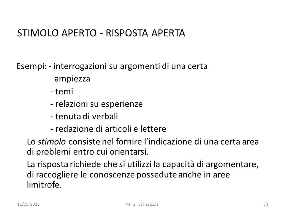 STIMOLO APERTO - RISPOSTA APERTA Esempi: - interrogazioni su argomenti di una certa ampiezza - temi - relazioni su esperienze - tenuta di verbali - re