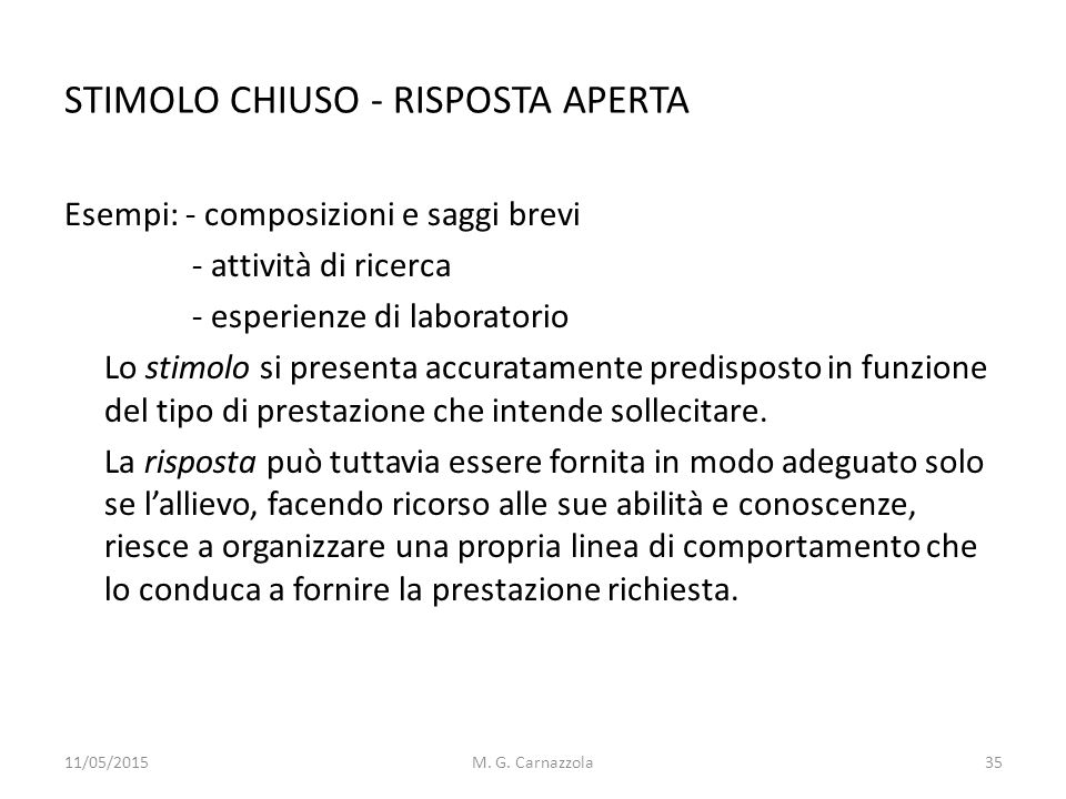 STIMOLO CHIUSO - RISPOSTA APERTA Esempi: - composizioni e saggi brevi - attività di ricerca - esperienze di laboratorio Lo stimolo si presenta accurat
