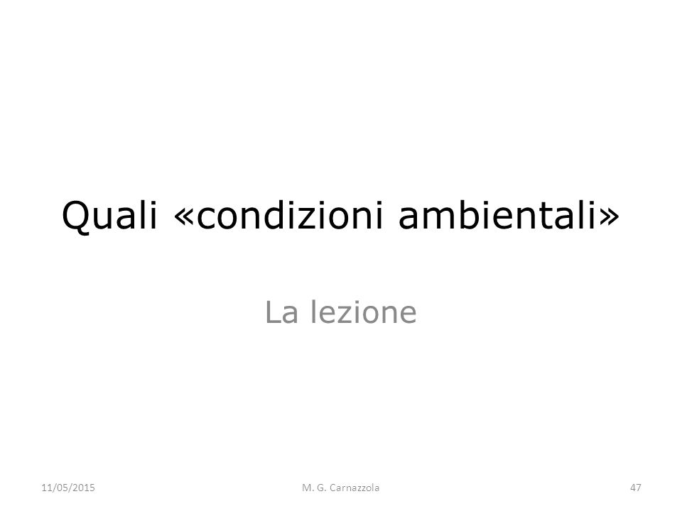 Quali «condizioni ambientali» La lezione M. G. Carnazzola11/05/201547