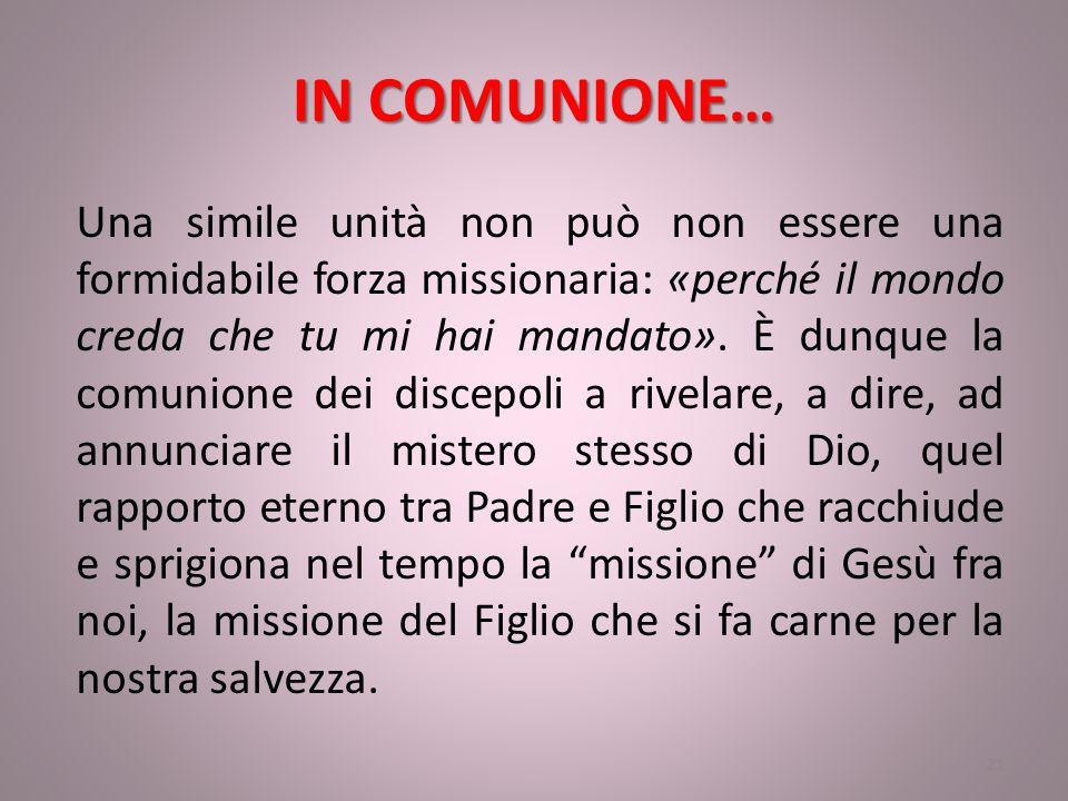 IN COMUNIONE… Una simile unità non può non essere una formidabile forza missionaria: «perché il mondo creda che tu mi hai mandato».