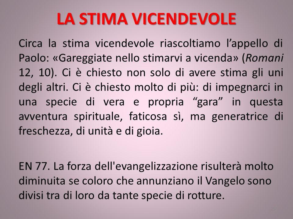 LA STIMA VICENDEVOLE Circa la stima vicendevole riascoltiamo l'appello di Paolo: «Gareggiate nello stimarvi a vicenda» (Romani 12, 10).