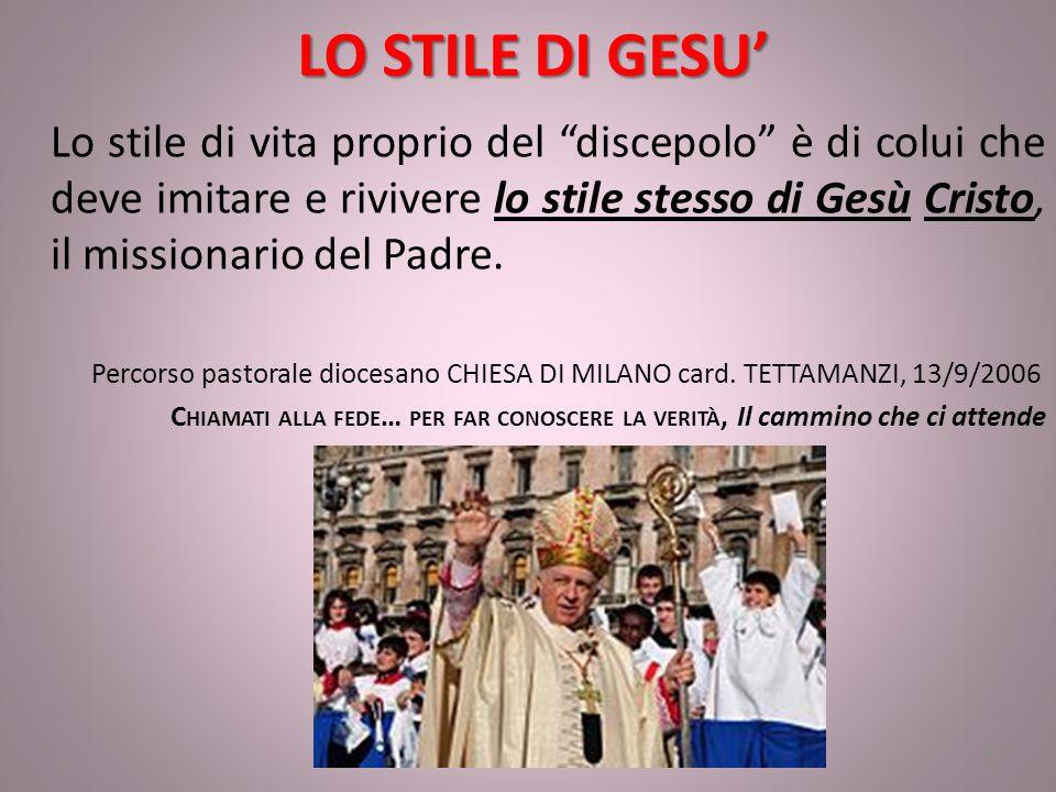 LO STILE DI GESU' Lo stile di vita proprio del discepolo è di colui che deve imitare e rivivere lo stile stesso di Gesù Cristo, il missionario del Padre.