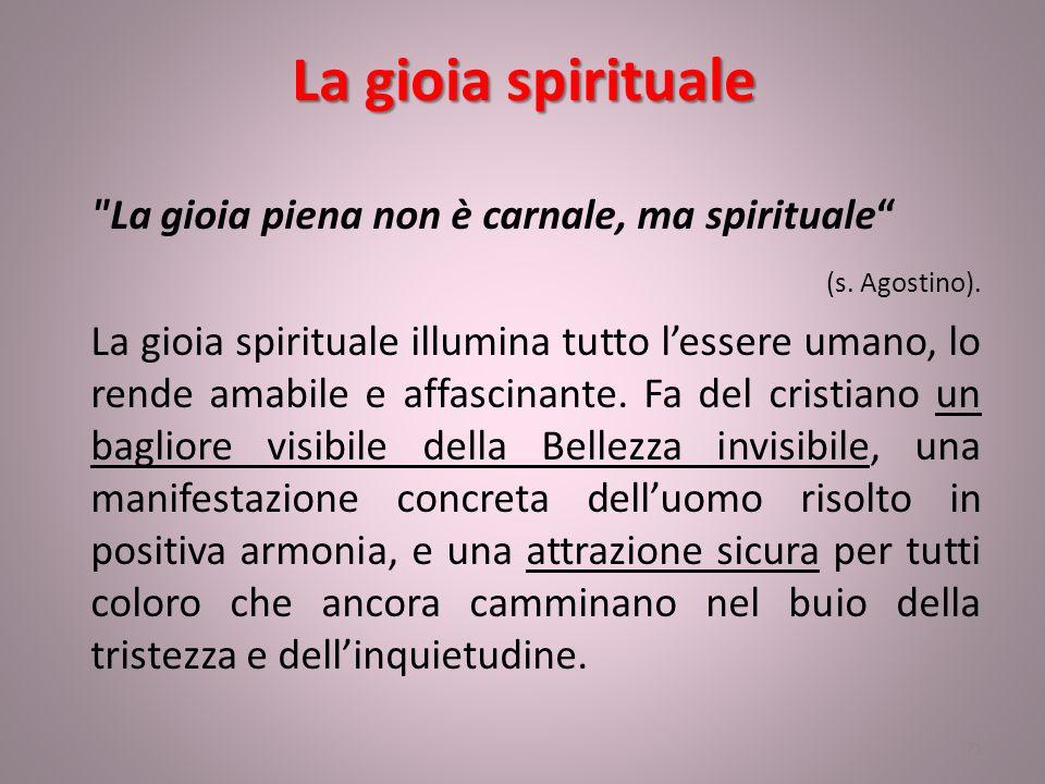 La gioia spirituale La gioia piena non è carnale, ma spirituale (s.