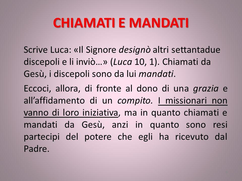 CHIAMATI E MANDATI Scrive Luca: «Il Signore designò altri settantadue discepoli e li inviò…» (Luca 10, 1).