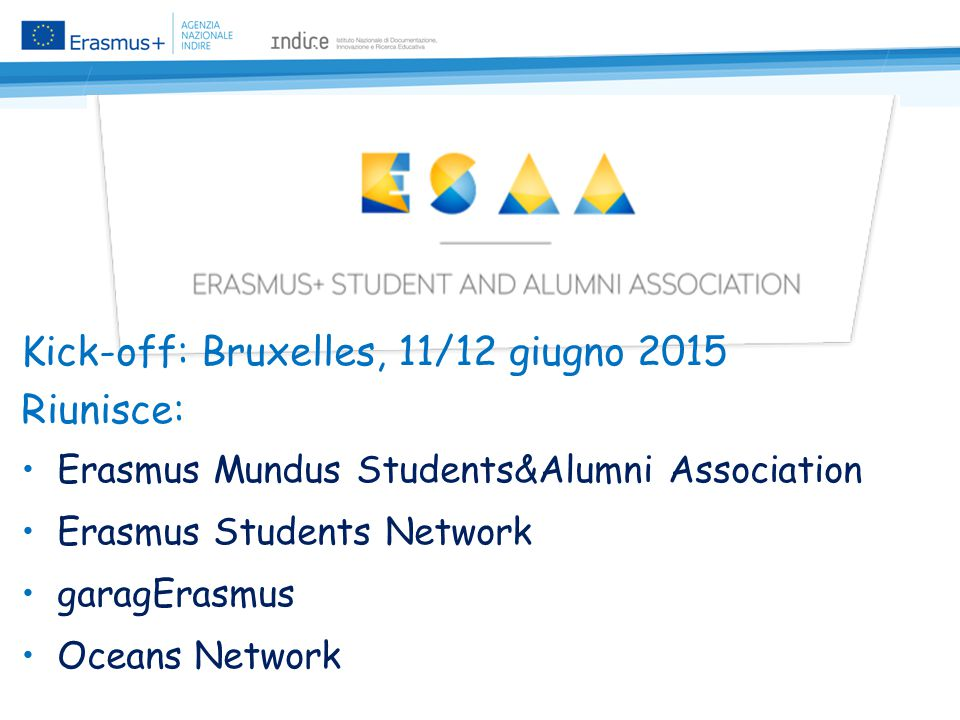 Kick-off: Bruxelles, 11/12 giugno 2015 Riunisce: Erasmus Mundus Students&Alumni Association Erasmus Students Network garagErasmus Oceans Network