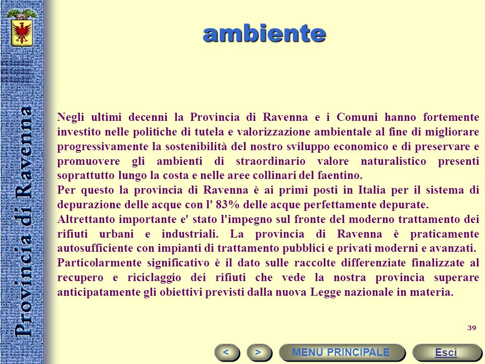 38 Presenze in provincia di Ravenna Esci < < > > MENU PRINCIPALE PresenzeDifferenze% Area Territoriale20132014Num.%sul Totale Cervia3.572.5093.545.245