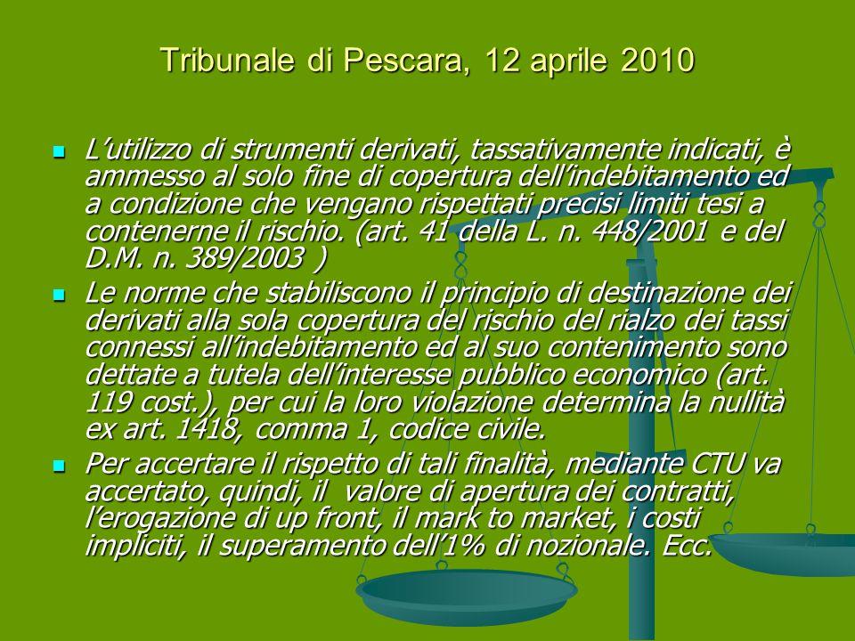 Tribunale di Pescara, 12 aprile 2010 L'utilizzo di strumenti derivati, tassativamente indicati, è ammesso al solo fine di copertura dell'indebitamento ed a condizione che vengano rispettati precisi limiti tesi a contenerne il rischio.