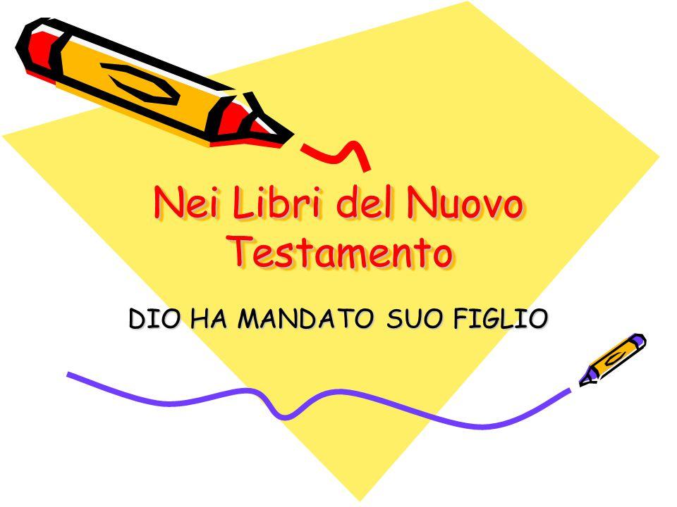 Nei Libri del Nuovo Testamento DIO HA MANDATO SUO FIGLIO
