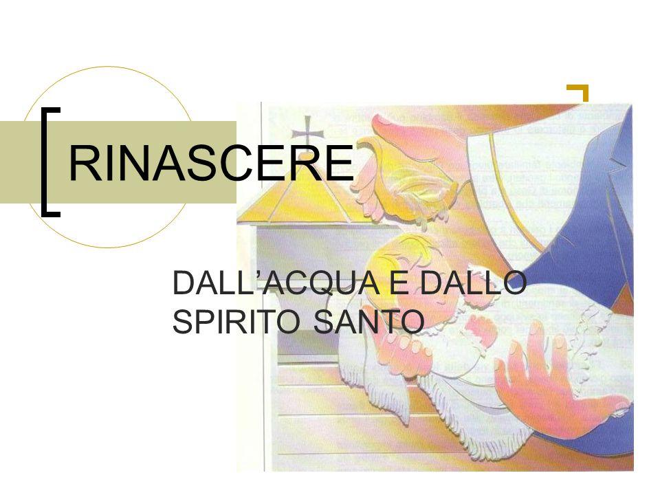 RINASCERE DALL'ACQUA E DALLO SPIRITO SANTO