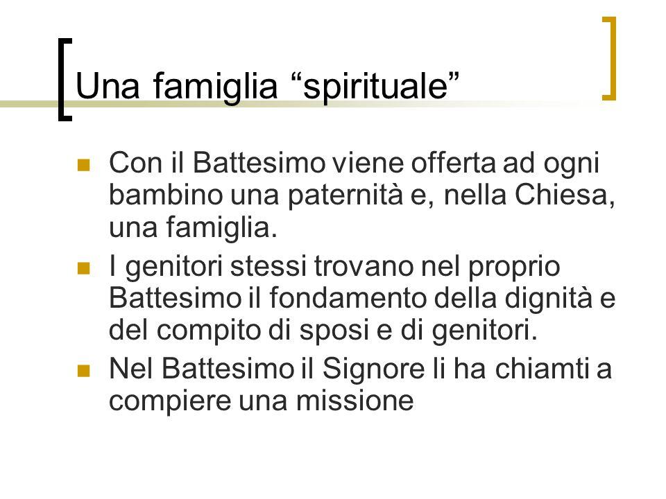 """Una famiglia """"spirituale"""" Con il Battesimo viene offerta ad ogni bambino una paternità e, nella Chiesa, una famiglia. I genitori stessi trovano nel pr"""