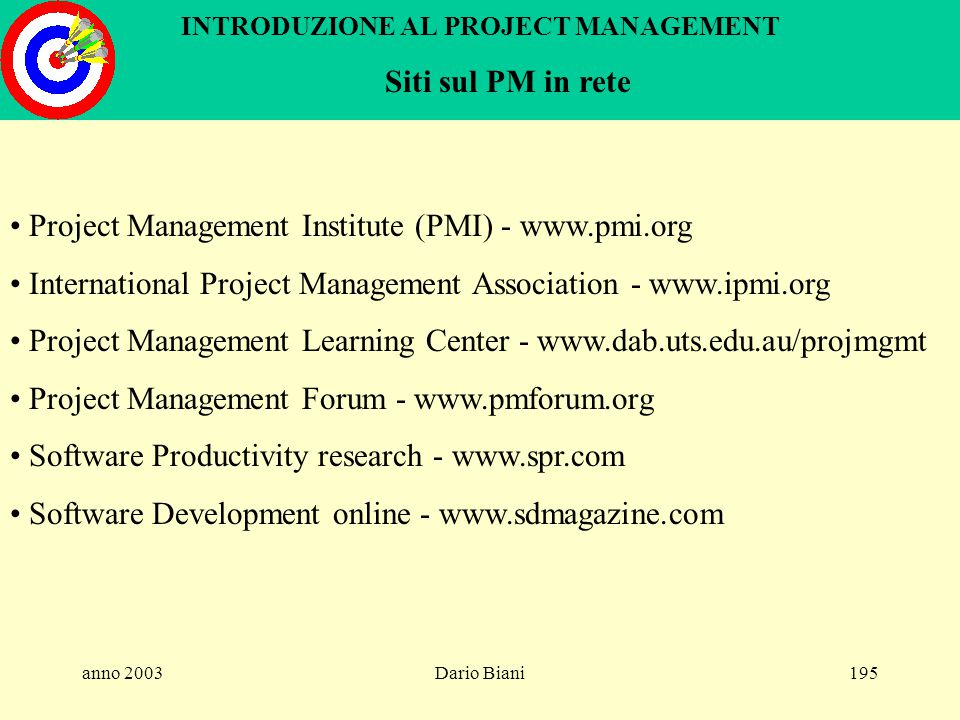 anno 2003Dario Biani194 INTRODUZIONE AL PROJECT MANAGEMENT Certificazione del Project Manager Il project management institute (PMI) certifica persone