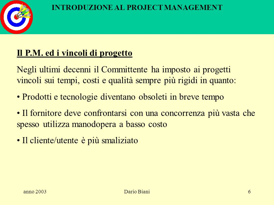 anno 2003Dario Biani126 INTRODUZIONE AL PROJECT MANAGEMENT La pianificazione dei rischi Il rischio riguarda un possibile evento del progetto che nel verificarsi produce effetti indesiderati.