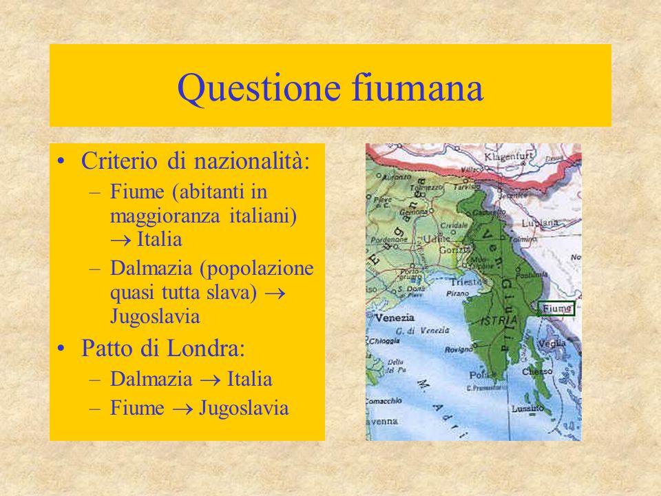 Questione fiumana Criterio di nazionalità: –Fiume (abitanti in maggioranza italiani)  Italia –Dalmazia (popolazione quasi tutta slava)  Jugoslavia P