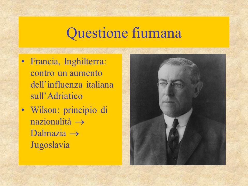 Questione fiumana Francia, Inghilterra: contro un aumento dell'influenza italiana sull'Adriatico Wilson: principio di nazionalità  Dalmazia  Jugosla