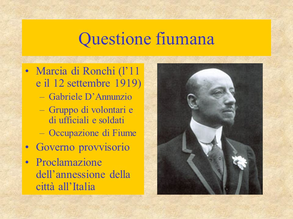 Questione fiumana Marcia di Ronchi (l'11 e il 12 settembre 1919) –Gabriele D'Annunzio –Gruppo di volontari e di ufficiali e soldati –Occupazione di Fi