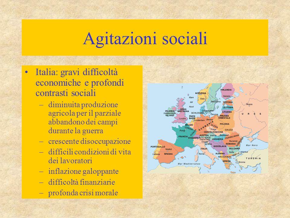 Agitazioni sociali Italia: gravi difficoltà economiche e profondi contrasti sociali –diminuita produzione agricola per il parziale abbandono dei campi