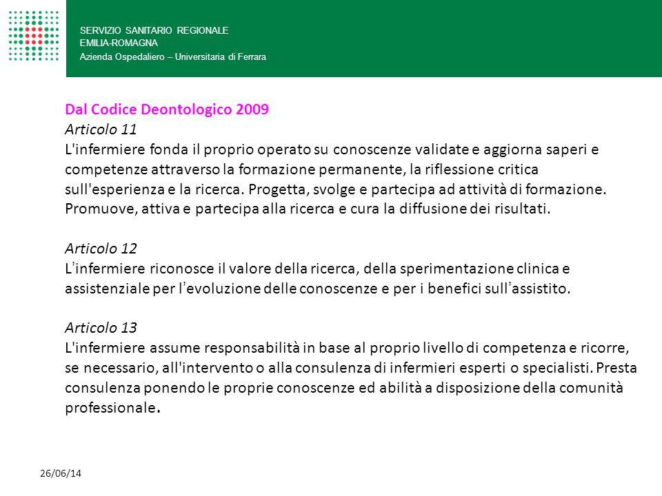 SERVIZIO SANITARIO REGIONALE EMILIA-ROMAGNA Azienda Ospedaliero – Universitaria di Ferrara 26/06/14 Dal Codice Deontologico 2009 Articolo 11 L'infermi