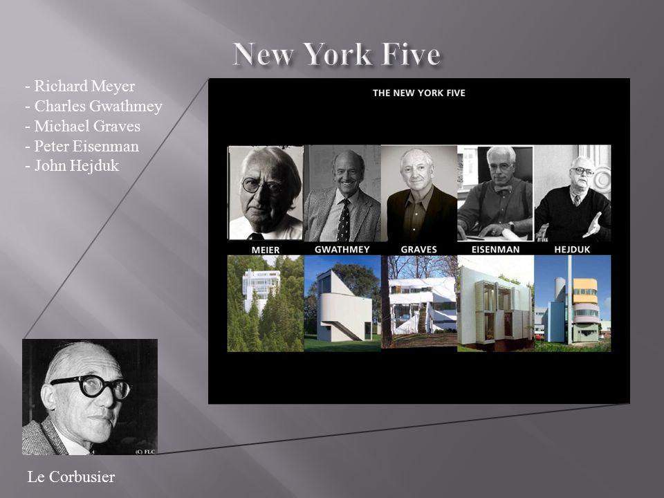 - Richard Meyer - Charles Gwathmey - Michael Graves - Peter Eisenman - John Hejduk Le Corbusier