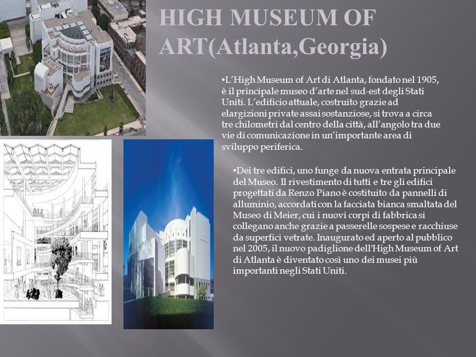HIGH MUSEUM OF ART(Atlanta,Georgia) L'High Museum of Art di Atlanta, fondato nel 1905, è il principale museo d'arte nel sud-est degli Stati Uniti.