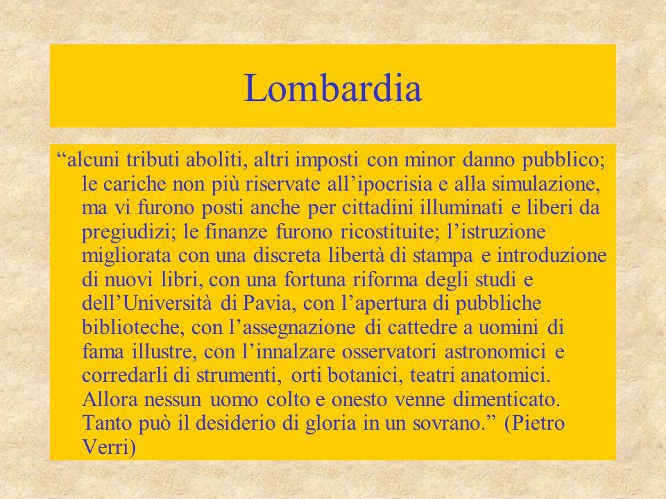 """Lombardia """"alcuni tributi aboliti, altri imposti con minor danno pubblico; le cariche non più riservate all'ipocrisia e alla simulazione, ma vi furono"""