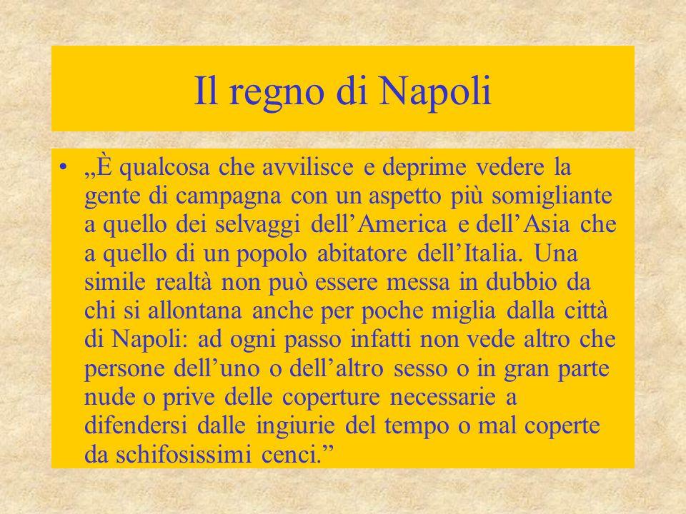"""Il regno di Napoli """"È qualcosa che avvilisce e deprime vedere la gente di campagna con un aspetto più somigliante a quello dei selvaggi dell'America e"""