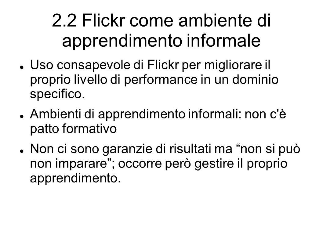 2.2 Flickr come ambiente di apprendimento informale Uso consapevole di Flickr per migliorare il proprio livello di performance in un dominio specifico.