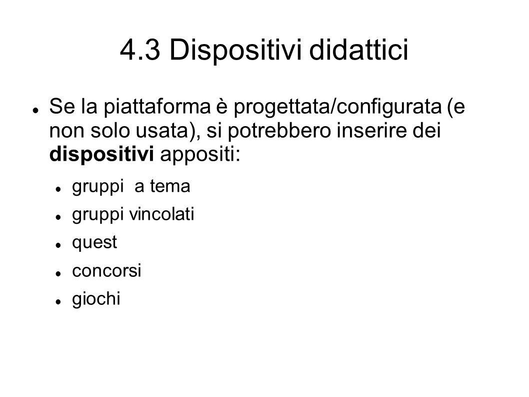 4.3 Dispositivi didattici Se la piattaforma è progettata/configurata (e non solo usata), si potrebbero inserire dei dispositivi appositi: gruppi a tema gruppi vincolati quest concorsi giochi
