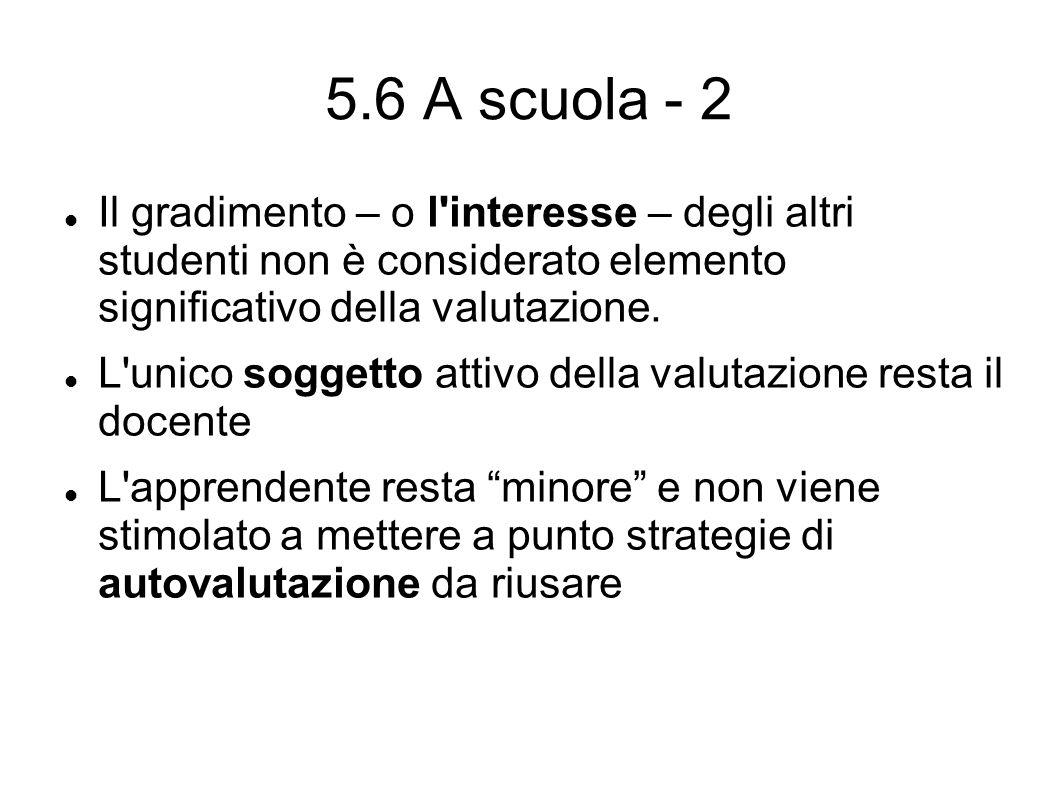 5.6 A scuola - 2 Il gradimento – o l interesse – degli altri studenti non è considerato elemento significativo della valutazione.