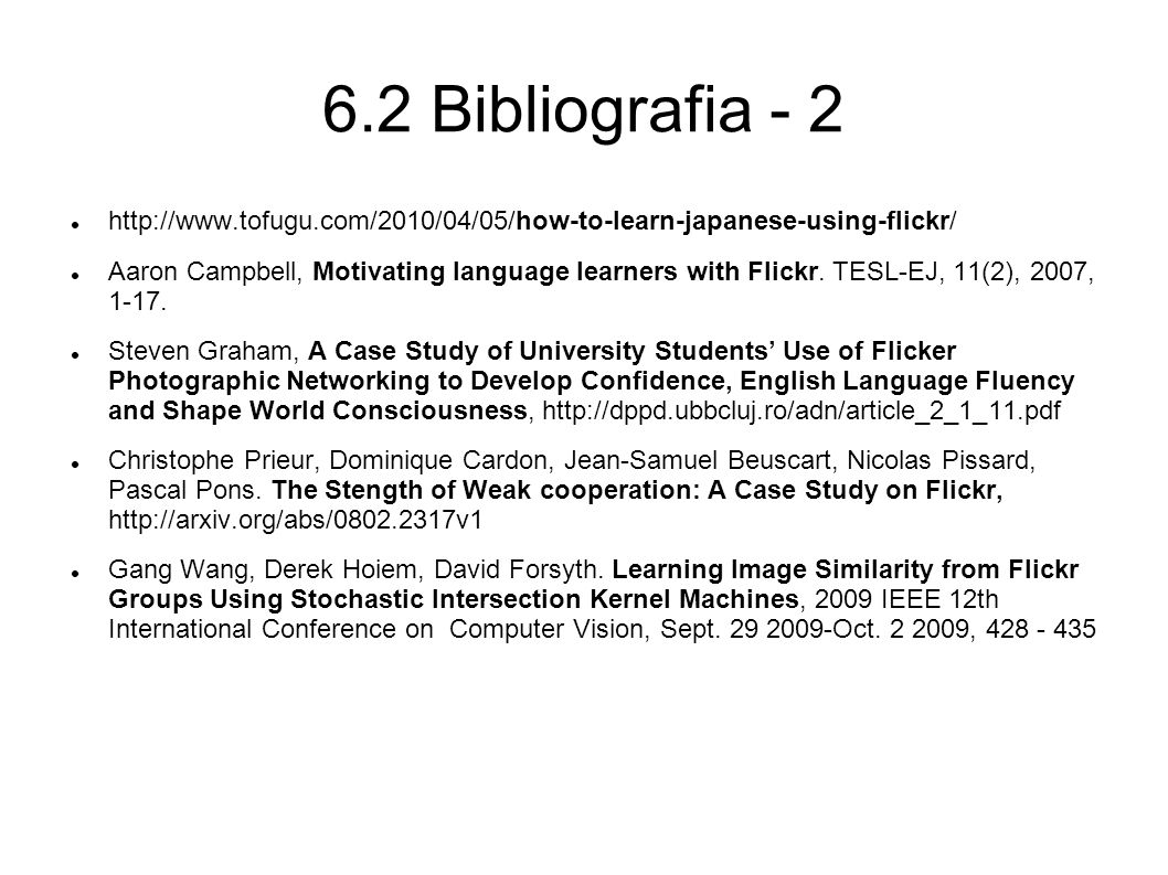 6.2 Bibliografia - 2 http://www.tofugu.com/2010/04/05/how-to-learn-japanese-using-flickr/ Aaron Campbell, Motivating language learners with Flickr.