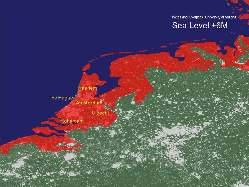 Weiss and Overpeck, University of Arizona Sea Level +6M Amsterdam Rotterdam Haarlem Uitrecht The Hague 22