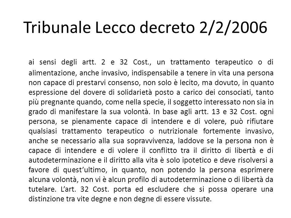 Tribunale Lecco decreto 2/2/2006 ai sensi degli artt. 2 e 32 Cost., un trattamento terapeutico o di alimentazione, anche invasivo, indispensabile a te
