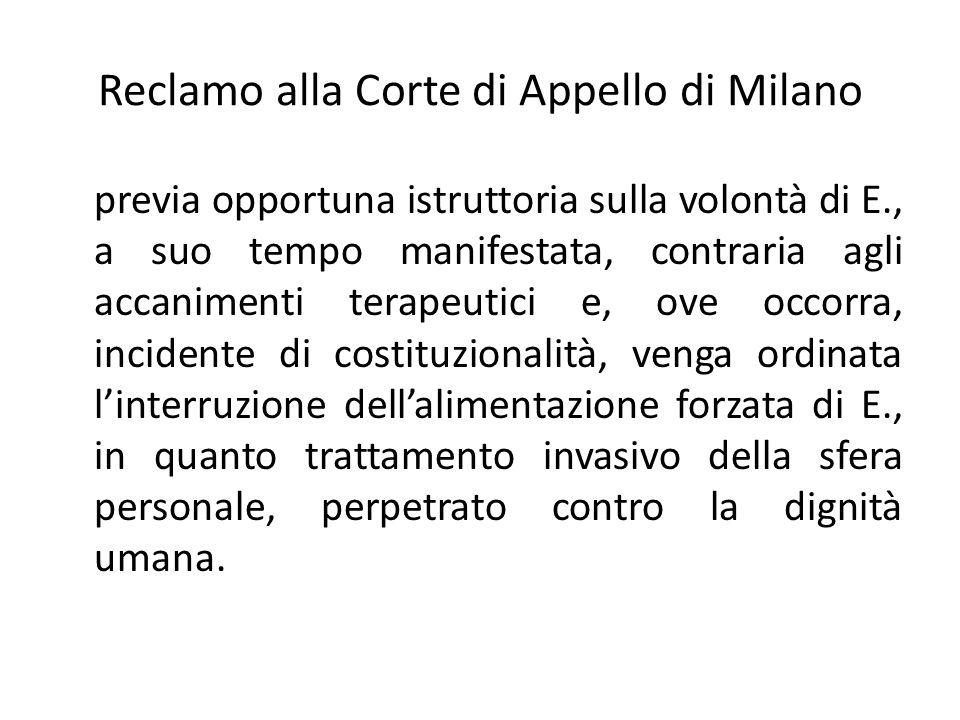 Reclamo alla Corte di Appello di Milano previa opportuna istruttoria sulla volontà di E., a suo tempo manifestata, contraria agli accanimenti terapeut