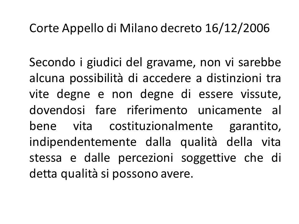 Corte Appello di Milano decreto 16/12/2006 Secondo i giudici del gravame, non vi sarebbe alcuna possibilità di accedere a distinzioni tra vite degne e