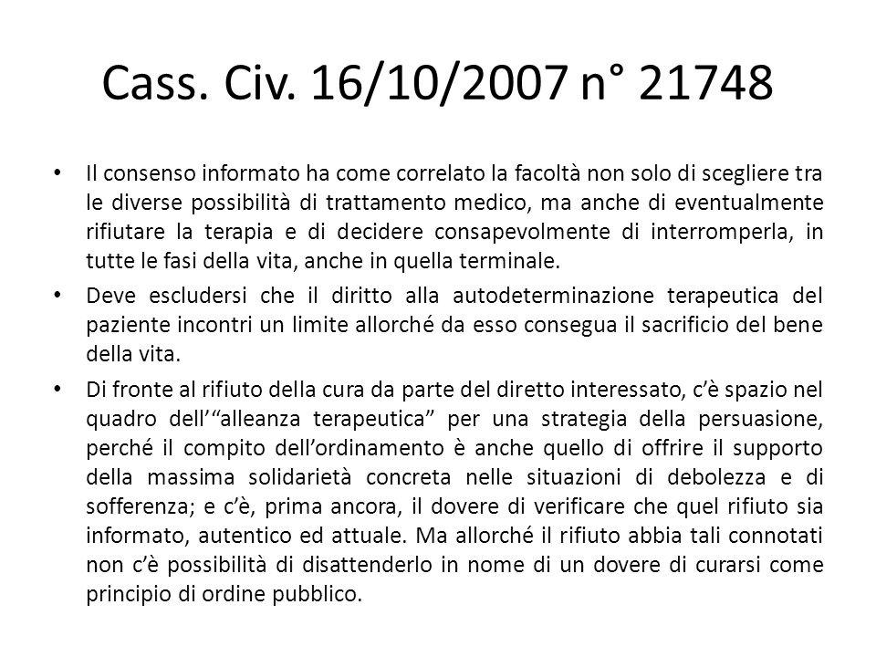 Cass. Civ. 16/10/2007 n° 21748 Il consenso informato ha come correlato la facoltà non solo di scegliere tra le diverse possibilità di trattamento medi