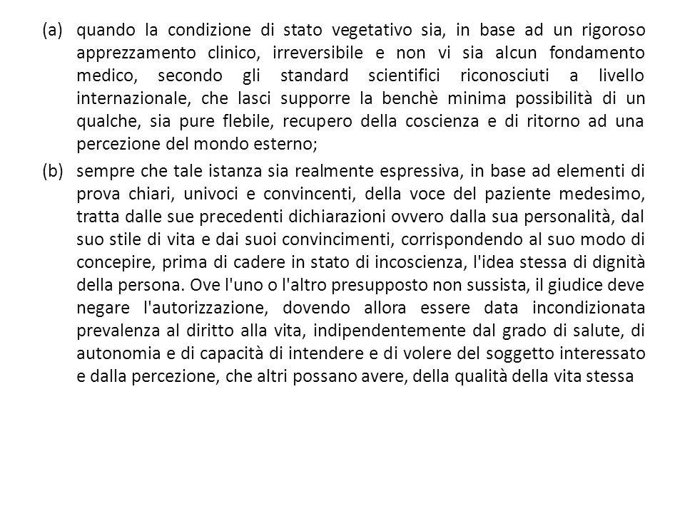 (a)quando la condizione di stato vegetativo sia, in base ad un rigoroso apprezzamento clinico, irreversibile e non vi sia alcun fondamento medico, sec