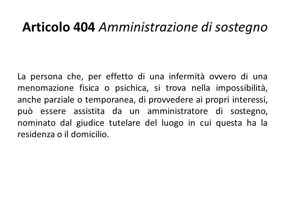 Articolo 404 Amministrazione di sostegno La persona che, per effetto di una infermità ovvero di una menomazione fisica o psichica, si trova nella impo