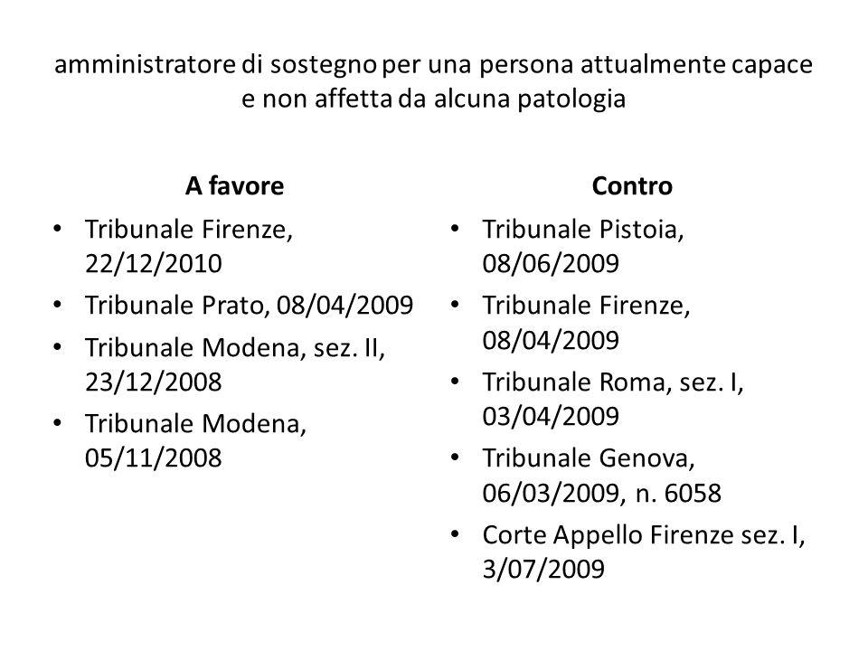 amministratore di sostegno per una persona attualmente capace e non affetta da alcuna patologia A favore Tribunale Firenze, 22/12/2010 Tribunale Prato, 08/04/2009 Tribunale Modena, sez.