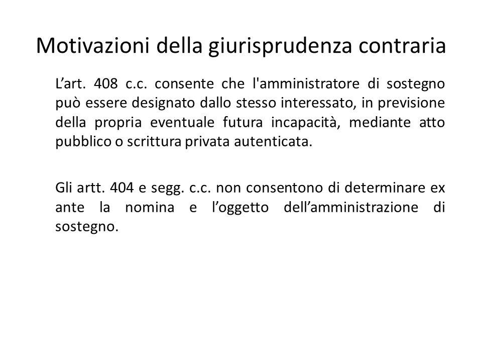 Motivazioni della giurisprudenza contraria L'art. 408 c.c. consente che l'amministratore di sostegno può essere designato dallo stesso interessato, in