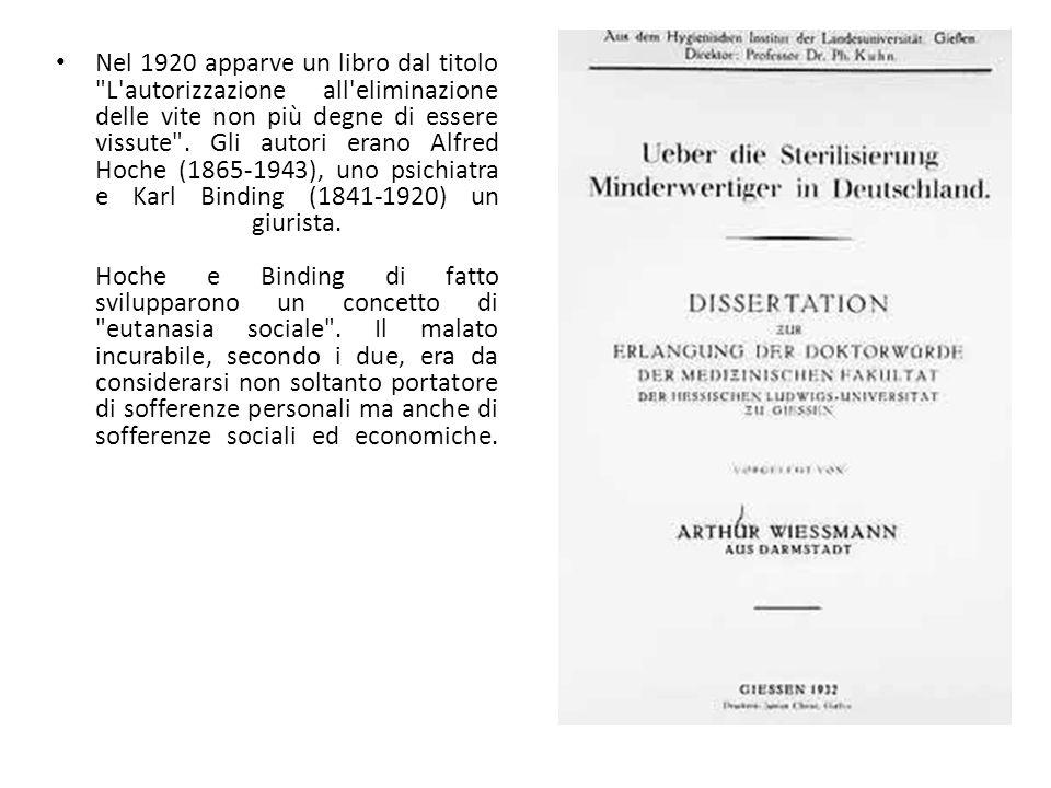 Nel 1920 apparve un libro dal titolo L autorizzazione all eliminazione delle vite non più degne di essere vissute .