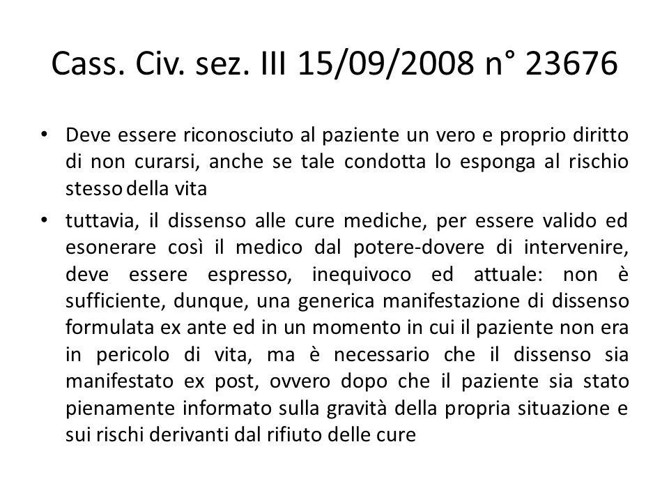 Cass. Civ. sez. III 15/09/2008 n° 23676 Deve essere riconosciuto al paziente un vero e proprio diritto di non curarsi, anche se tale condotta lo espon