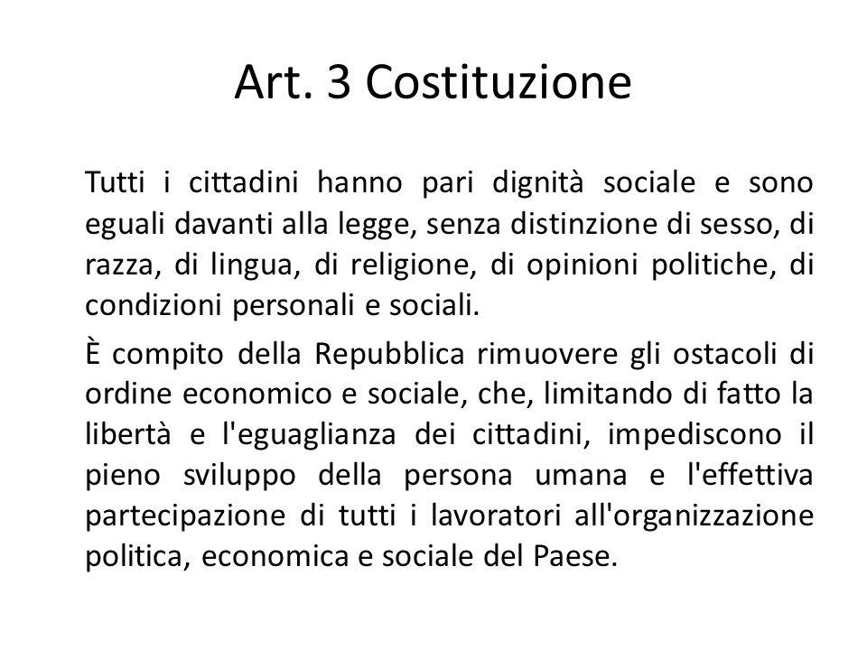 Art. 3 Costituzione Tutti i cittadini hanno pari dignità sociale e sono eguali davanti alla legge, senza distinzione di sesso, di razza, di lingua, di